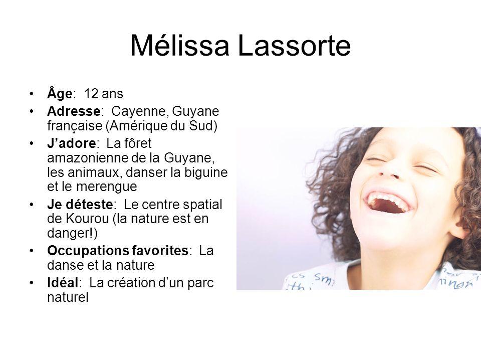 Mélissa Lassorte Âge: 12 ans Adresse: Cayenne, Guyane française (Amérique du Sud) Jadore: La fôret amazonienne de la Guyane, les animaux, danser la bi