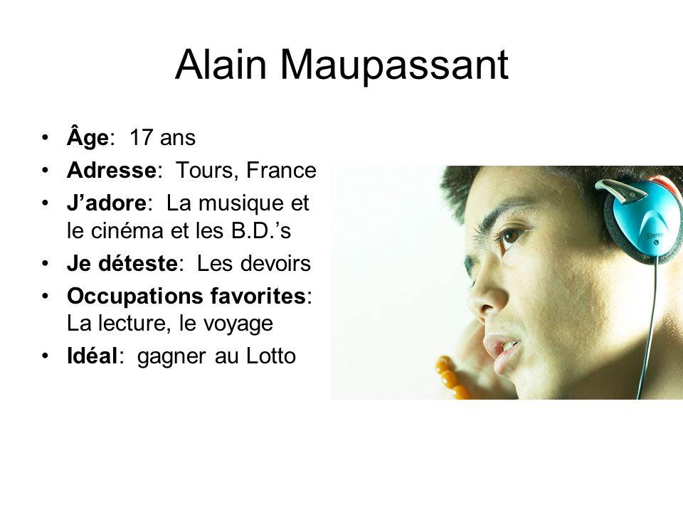 Alain Maupassant Âge: 17 ans Adresse: Tours, France Jadore: La musique et le cinéma et les B.D.s Je déteste: Les devoirs Occupations favorites: La lec