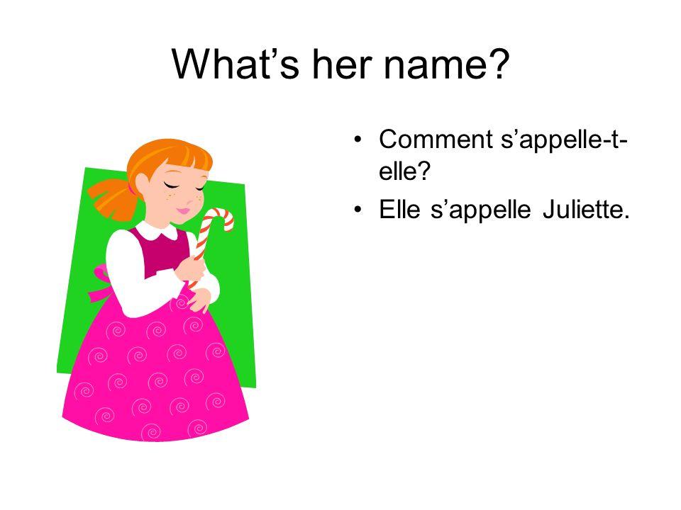 Whats her name Comment sappelle-t- elle Elle sappelle Juliette.