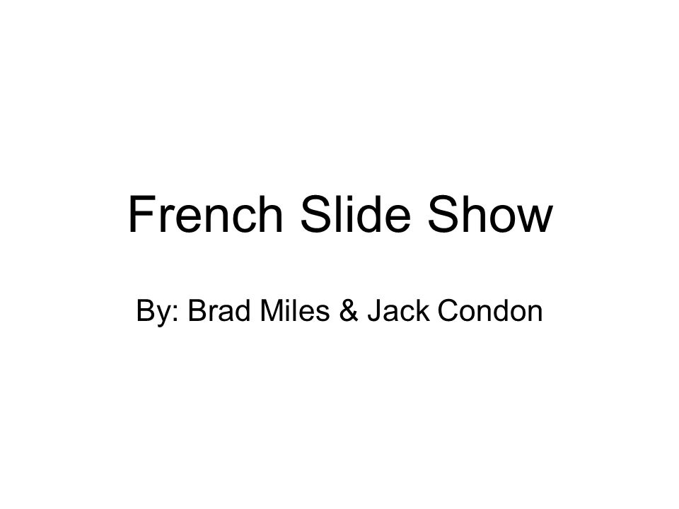French Slide Show By: Brad Miles & Jack Condon