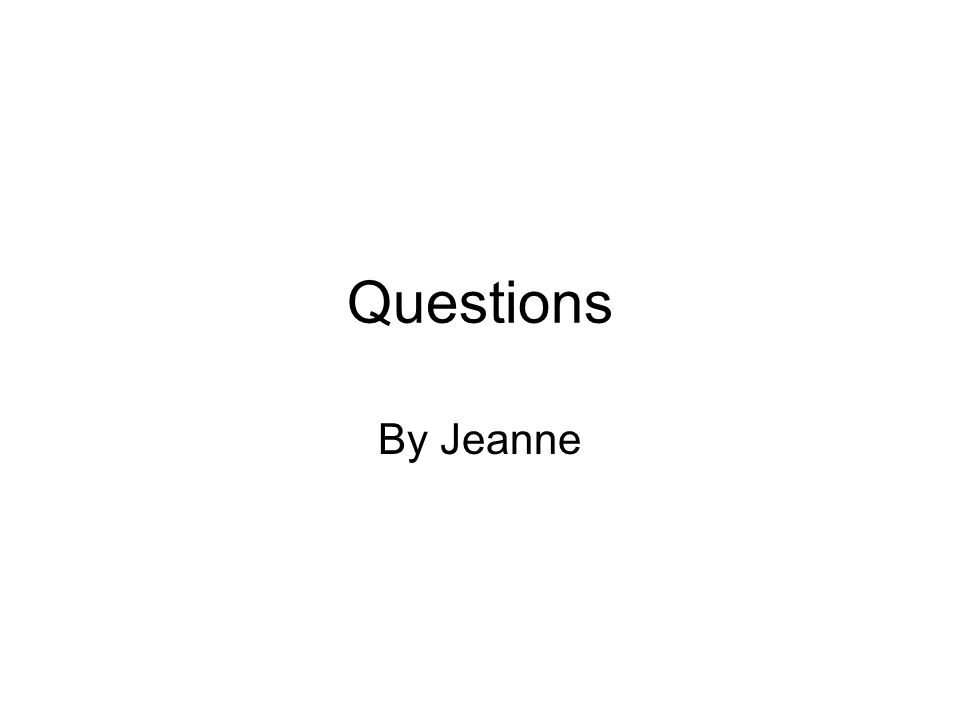 Questions By Jeanne
