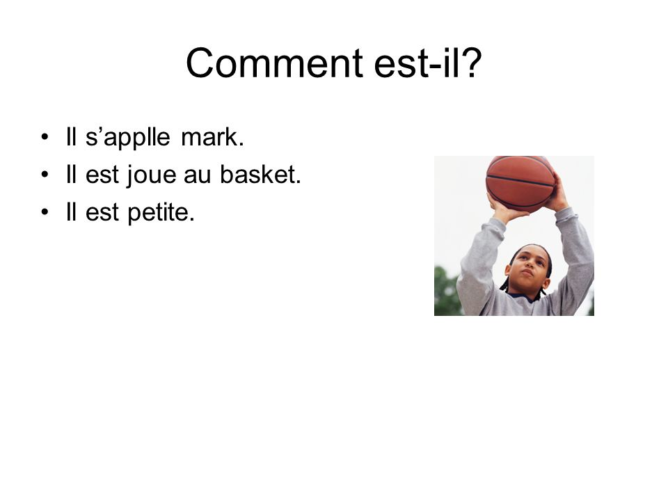 Comment est-il? Il sapplle mark. Il est joue au basket. Il est petite.