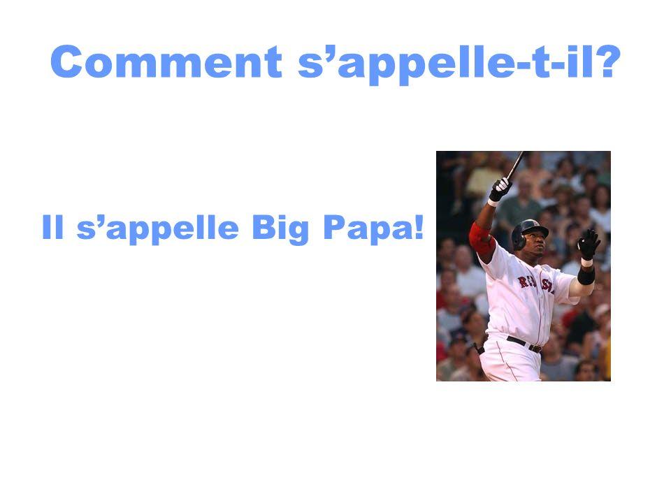 Comment sappelle-t-il? Il sappelle Big Papa!