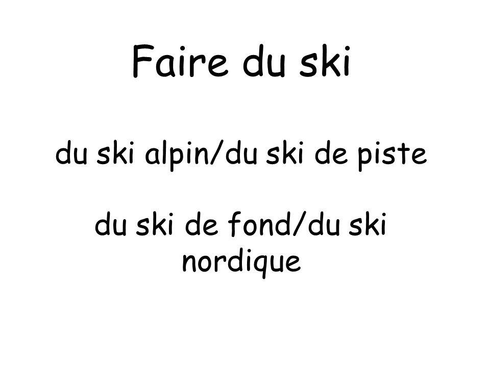 Faire du ski du ski alpin/du ski de piste du ski de fond/du ski nordique