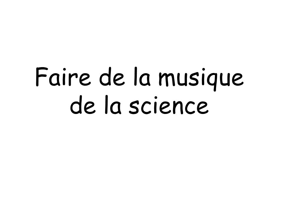 Faire de la musique de la science