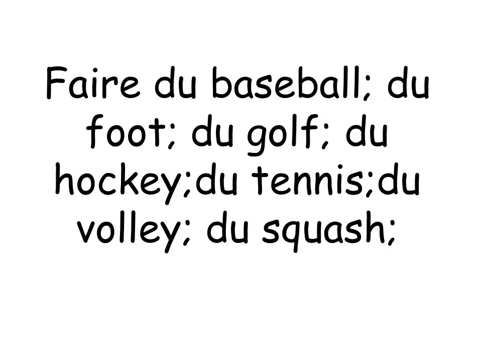 Faire du baseball; du foot; du golf; du hockey;du tennis;du volley; du squash;