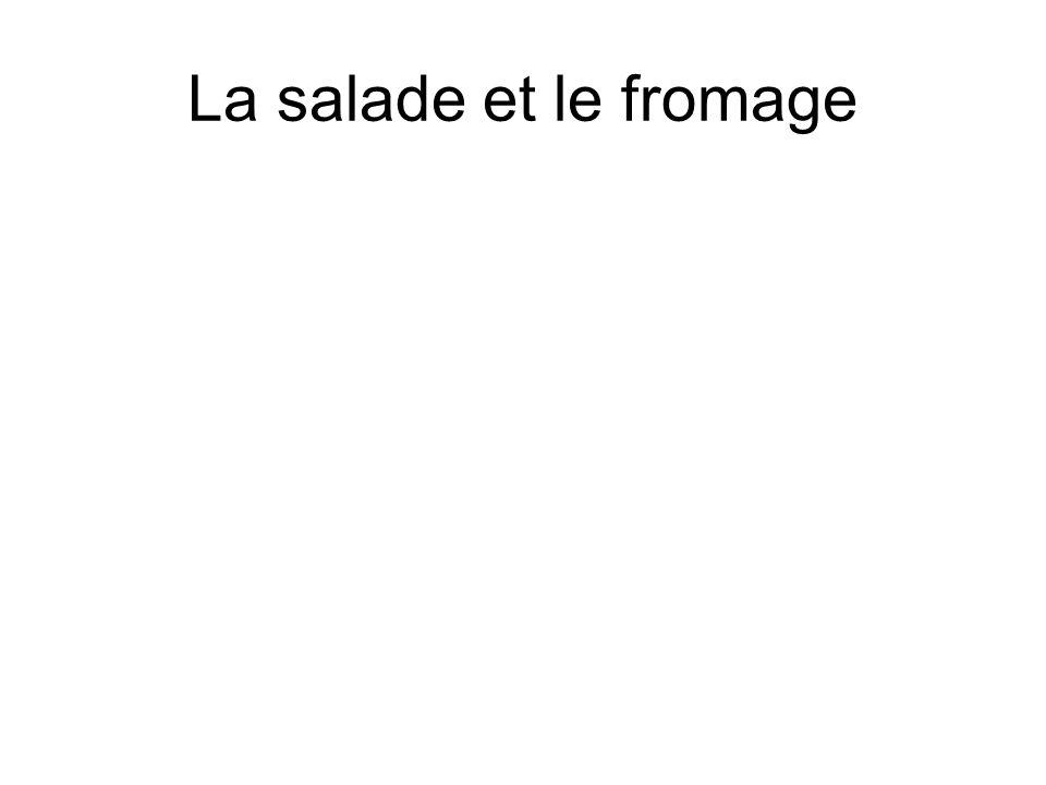 La salade et le fromage