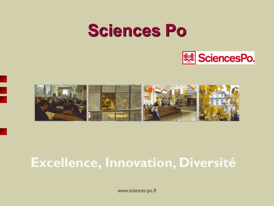 www.sciences-po.fr Sciences Po Sciences Po * Octobre 2006 Excellence, Innovation, Diversité