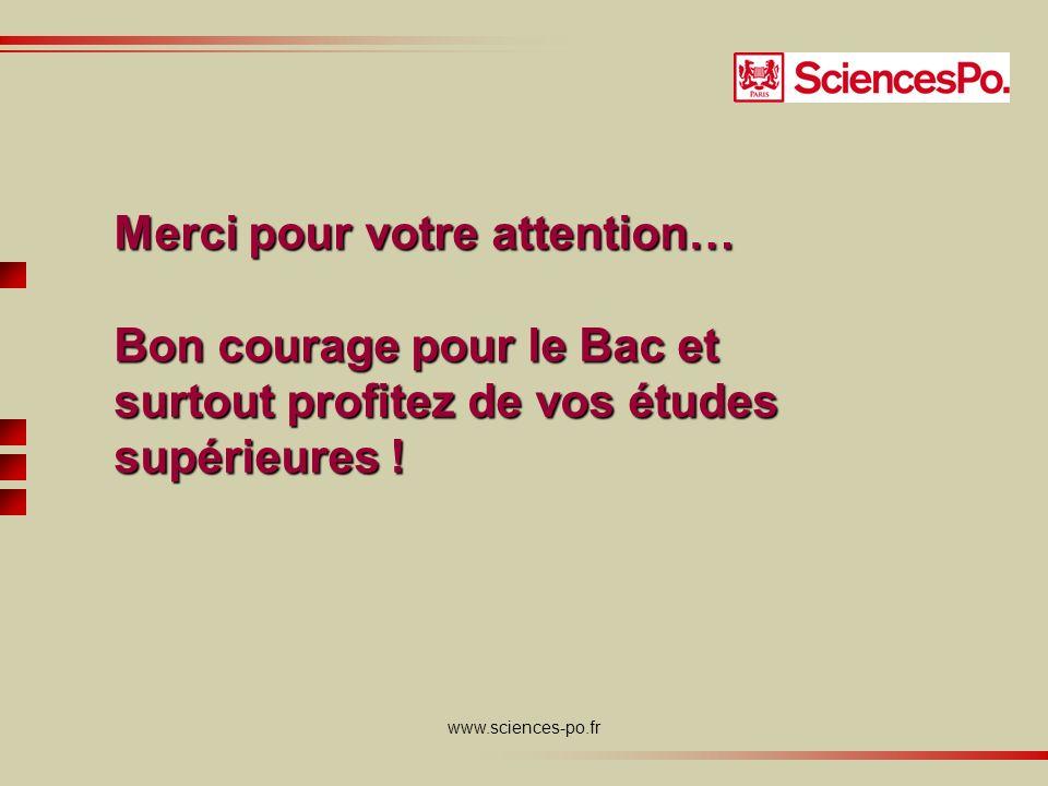 www.sciences-po.fr Merci pour votre attention… Bon courage pour le Bac et surtout profitez de vos études supérieures !
