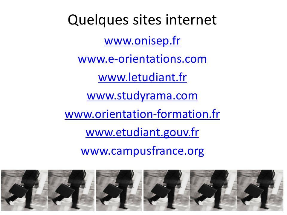 Quelques sites internet www.onisep.fr www.e-orientations.com www.letudiant.fr www.studyrama.com www.orientation-formation.fr www.etudiant.gouv.fr www.campusfrance.org