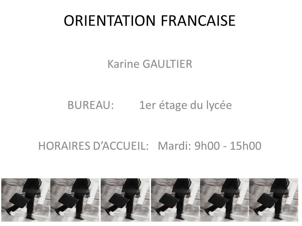 ORIENTATION FRANCAISE Karine GAULTIER BUREAU: 1er étage du lycée HORAIRES DACCUEIL:Mardi: 9h00 - 15h00