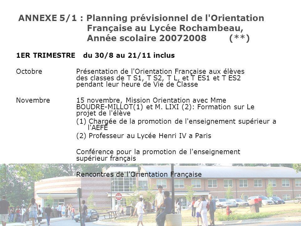 ANNEXE 5/1 : Planning prévisionnel de l Orientation Française au Lycée Rochambeau, Année scolaire 20072008(**) 1ER TRIMESTRE du 30/8 au 21/11 inclus OctobrePrésentation de l Orientation Française aux élèves des classes de T S1, T S2, T L, et T ES1 et T ES2 pendant leur heure de Vie de Classe Novembre15 novembre, Mission Orientation avec Mme BOUDRE-MILLOT(1) et M.