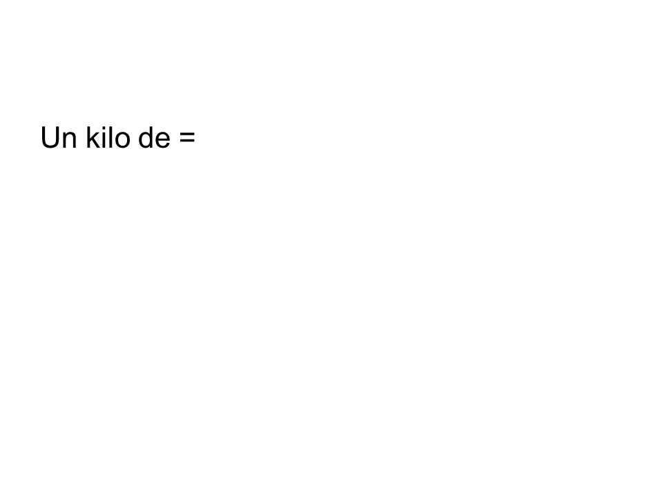 Un kilo de =