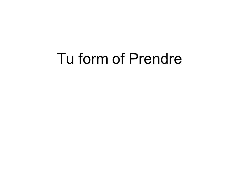 Tu form of Prendre