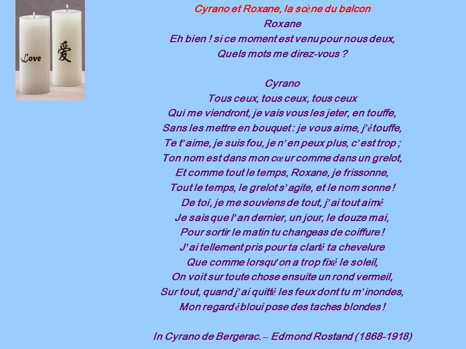 Cyrano et Roxane, la sc è ne du balcon Roxane Eh bien ! si ce moment est venu pour nous deux, Quels mots me direz-vous ? Cyrano Tous ceux, tous ceux,