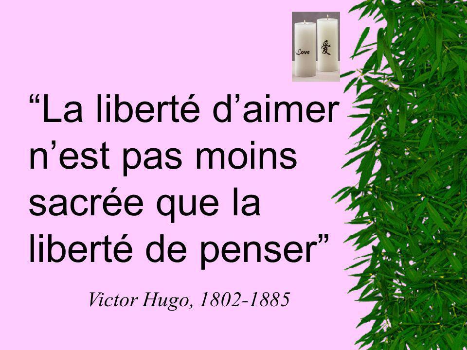 La liberté daimer nest pas moins sacrée que la liberté de penser Victor Hugo, 1802-1885