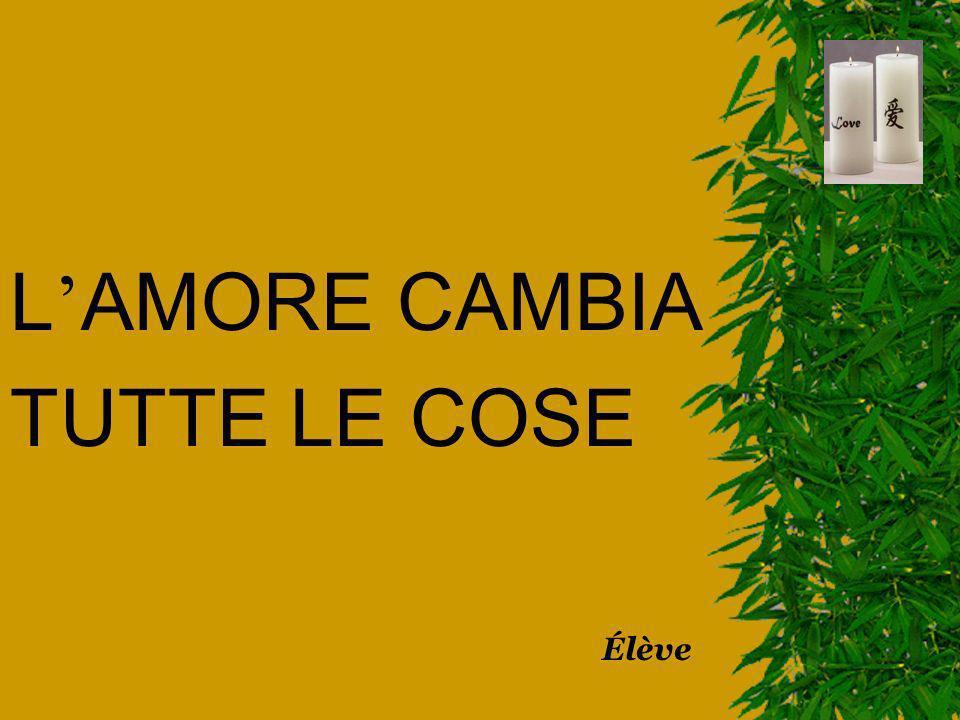 L AMORE CAMBIA TUTTE LE COSE Élève