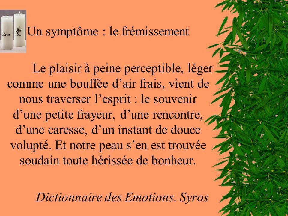 Un symptôme : le frémissement Le plaisir à peine perceptible, léger comme une bouffée dair frais, vient de nous traverser lesprit : le souvenir dune p