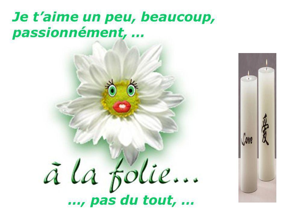 Aubépine soyez prudent Aubépine soyez prudent …, pas du tout, … Je taime un peu, beaucoup, passionnément, …