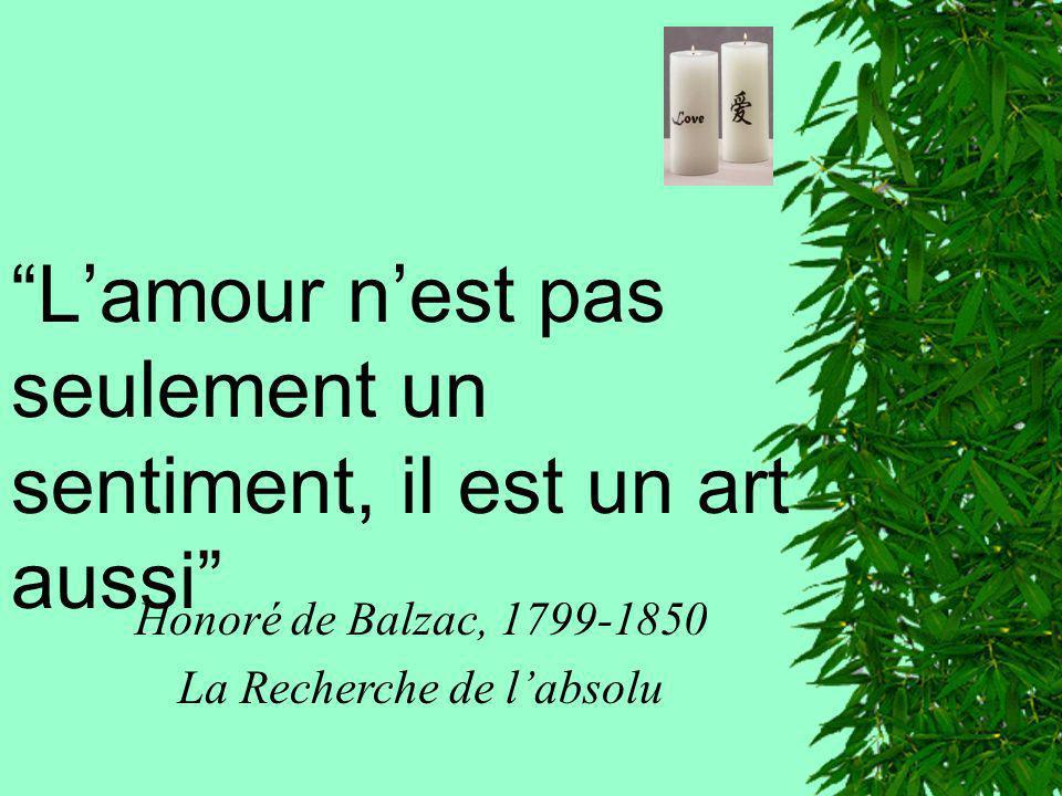 Lamour nest pas seulement un sentiment, il est un art aussi Honoré de Balzac, 1799-1850 La Recherche de labsolu