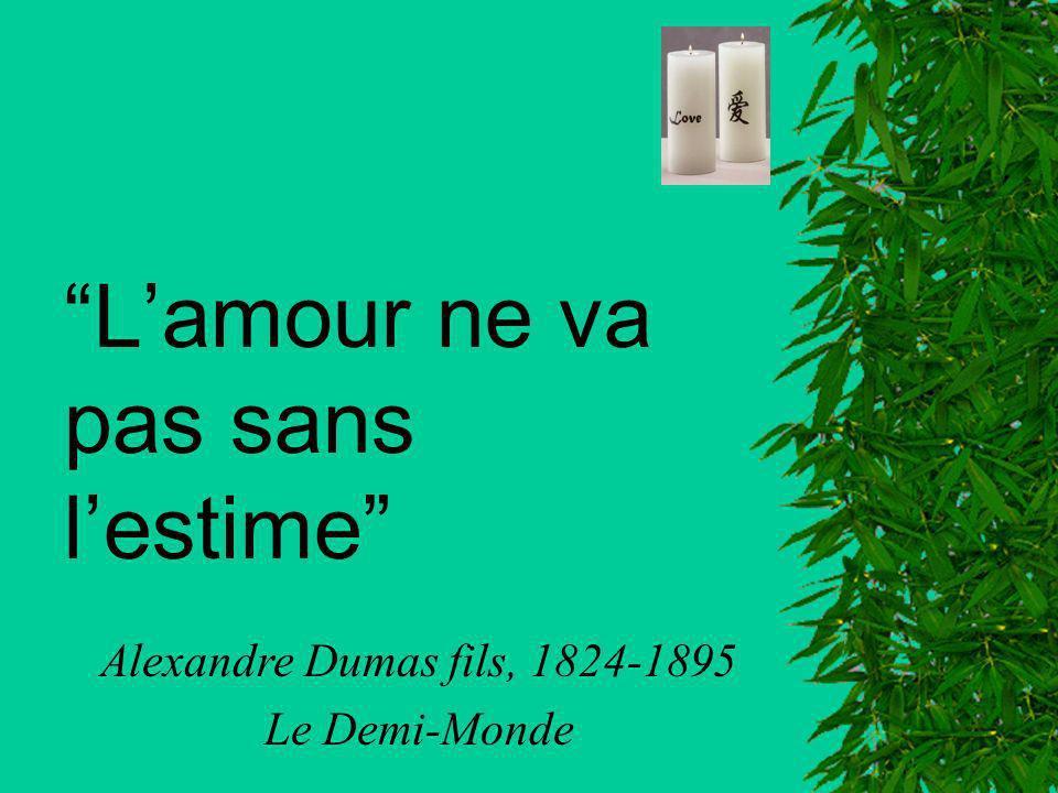 Lamour ne va pas sans lestime Alexandre Dumas fils, 1824-1895 Le Demi-Monde