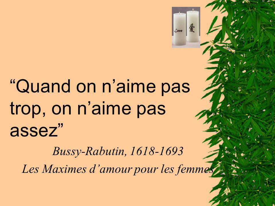 Quand on naime pas trop, on naime pas assez Bussy-Rabutin, 1618-1693 Les Maximes damour pour les femmes