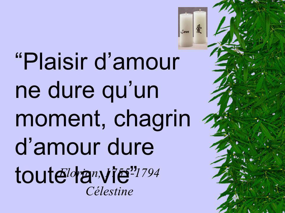 Plaisir damour ne dure quun moment, chagrin damour dure toute la vie Florian, 1755-1794 Célestine