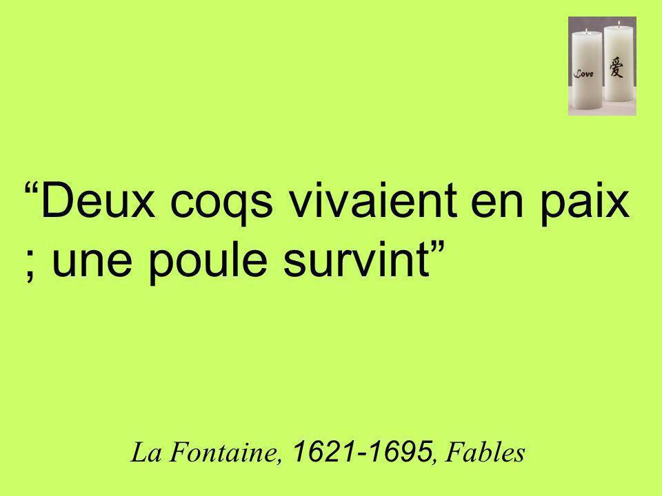 Deux coqs vivaient en paix ; une poule survint La Fontaine, 1621-1695, Fables