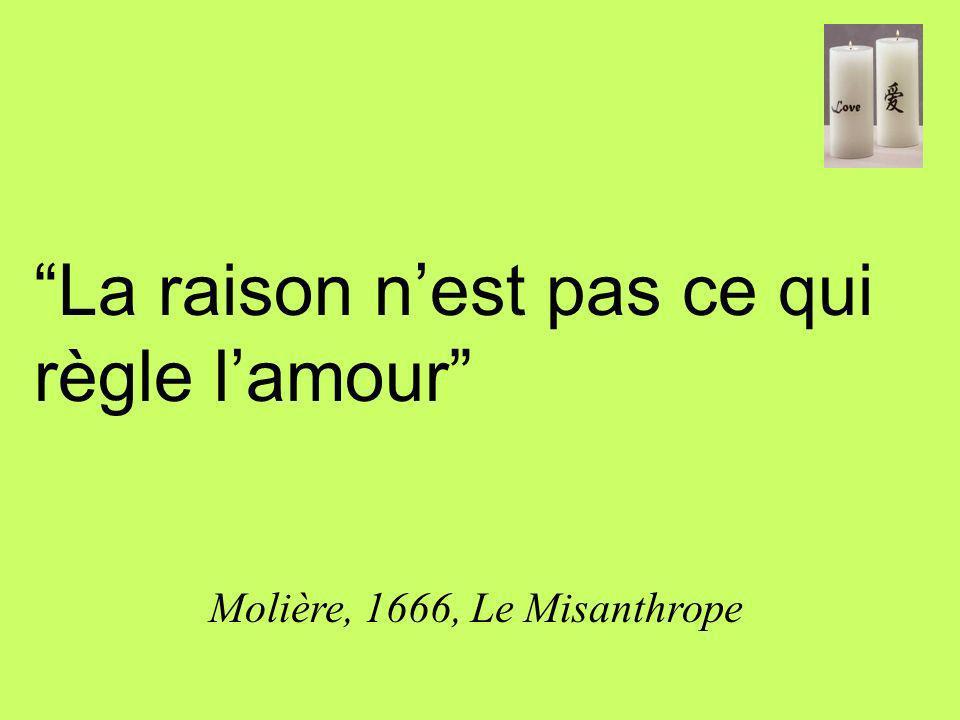 La raison nest pas ce qui règle lamour Molière, 1666, Le Misanthrope