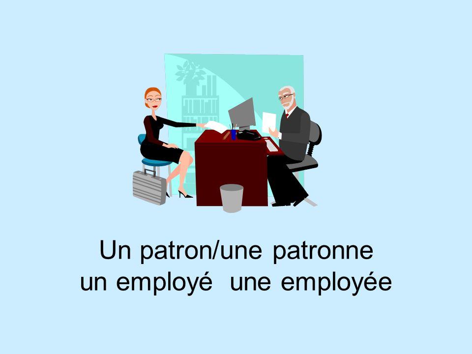 Un patron/une patronne un employé une employée