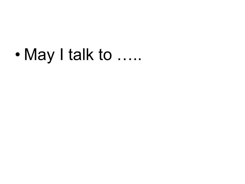 May I talk to …..