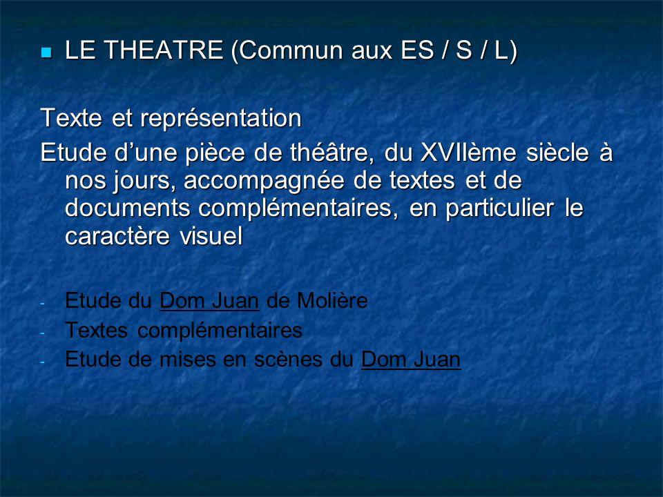 LE THEATRE (Commun aux ES / S / L) LE THEATRE (Commun aux ES / S / L) Texte et représentation Etude dune pièce de théâtre, du XVIIème siècle à nos jou