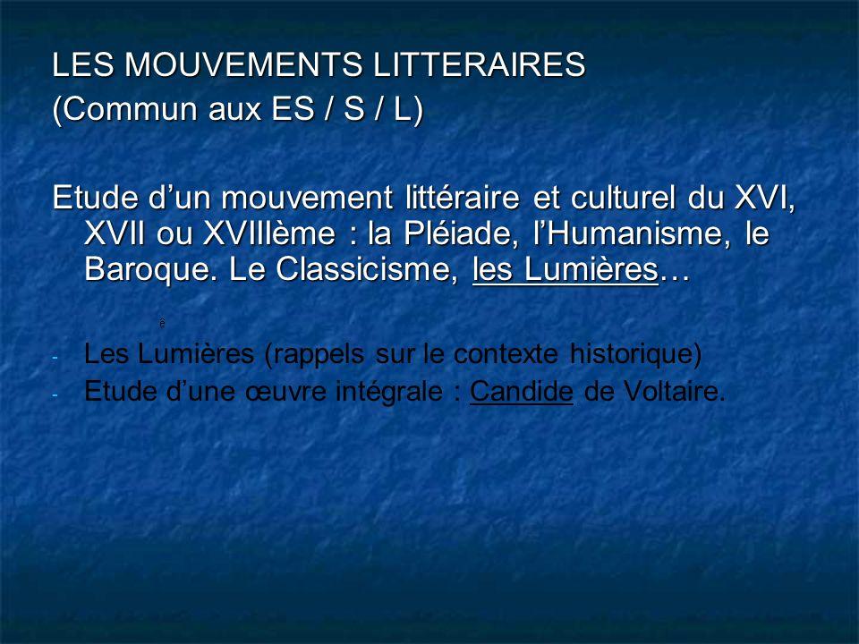 LES MOUVEMENTS LITTERAIRES (Commun aux ES / S / L) Etude dun mouvement littéraire et culturel du XVI, XVII ou XVIIIème : la Pléiade, lHumanisme, le Ba