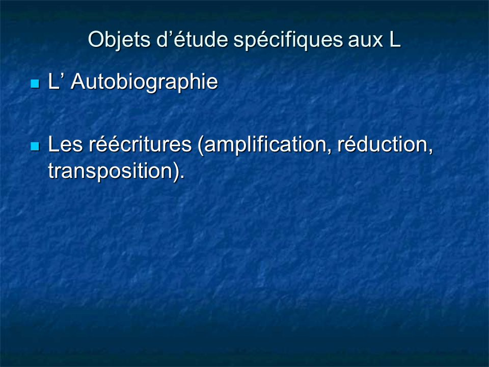 Objets détude spécifiques aux L L Autobiographie L Autobiographie Les réécritures (amplification, réduction, transposition). Les réécritures (amplific
