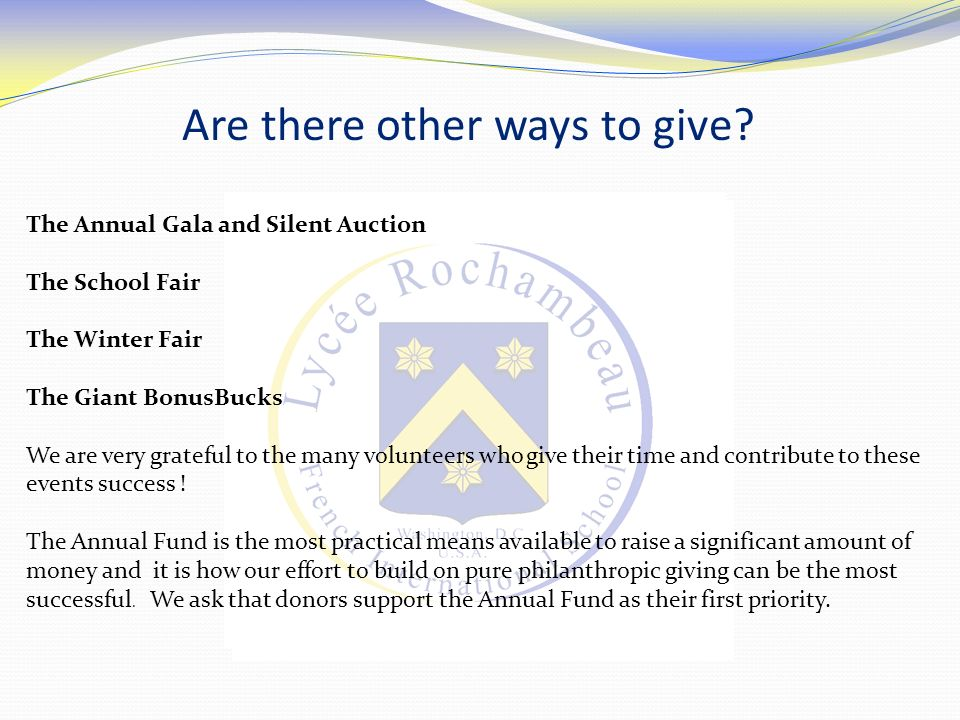 Are there other ways to give? The Annual Gala and Silent Auction The School Fair The Winter Fair The Giant BonusBucks We are very grateful to the many