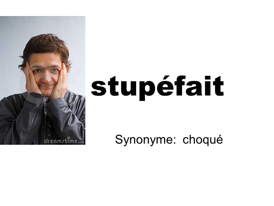 stupéfait Synonyme: choqué
