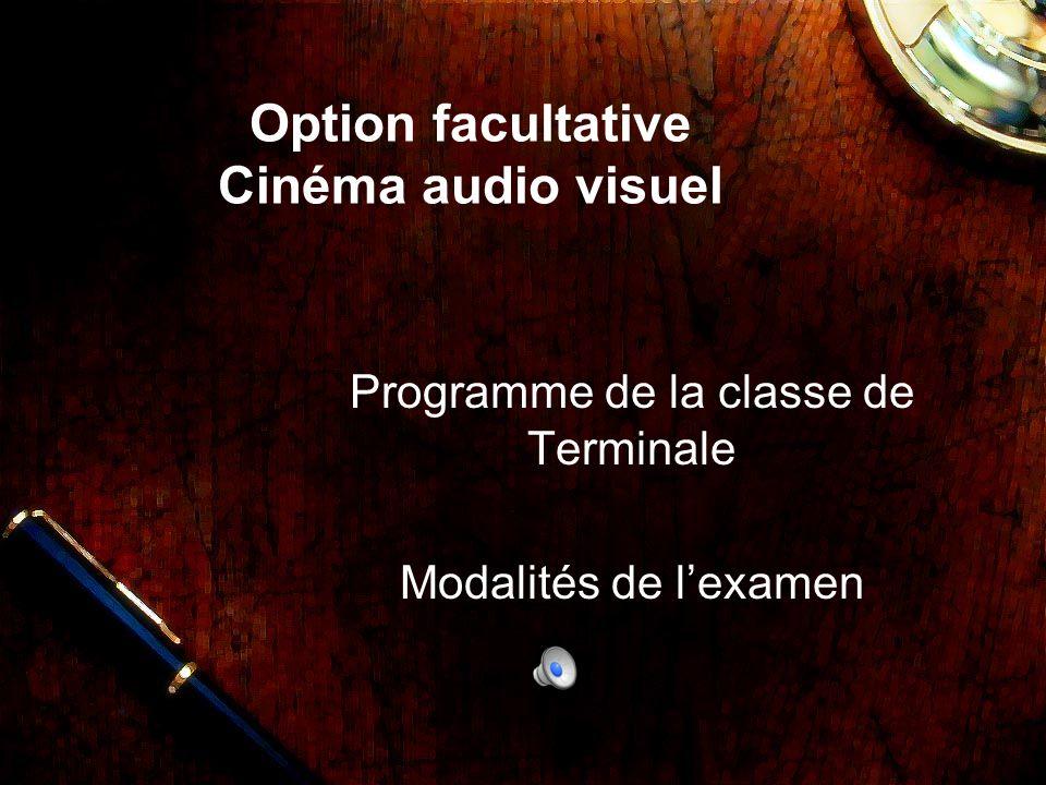 Option facultative Cinéma audio visuel Programme de la classe de Terminale Modalités de lexamen