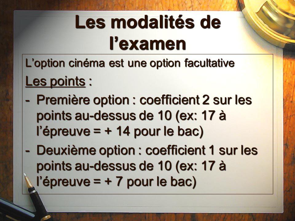 Les modalités de lexamen Loption cinéma est une option facultative Les points : -Première option : coefficient 2 sur les points au-dessus de 10 (ex: 1