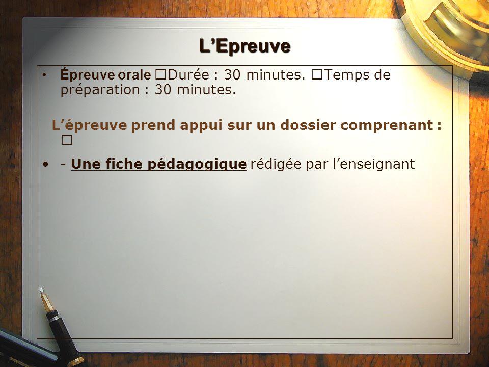 LEpreuve Épreuve orale Durée : 30 minutes. Temps de préparation : 30 minutes. Lépreuve prend appui sur un dossier comprenant :