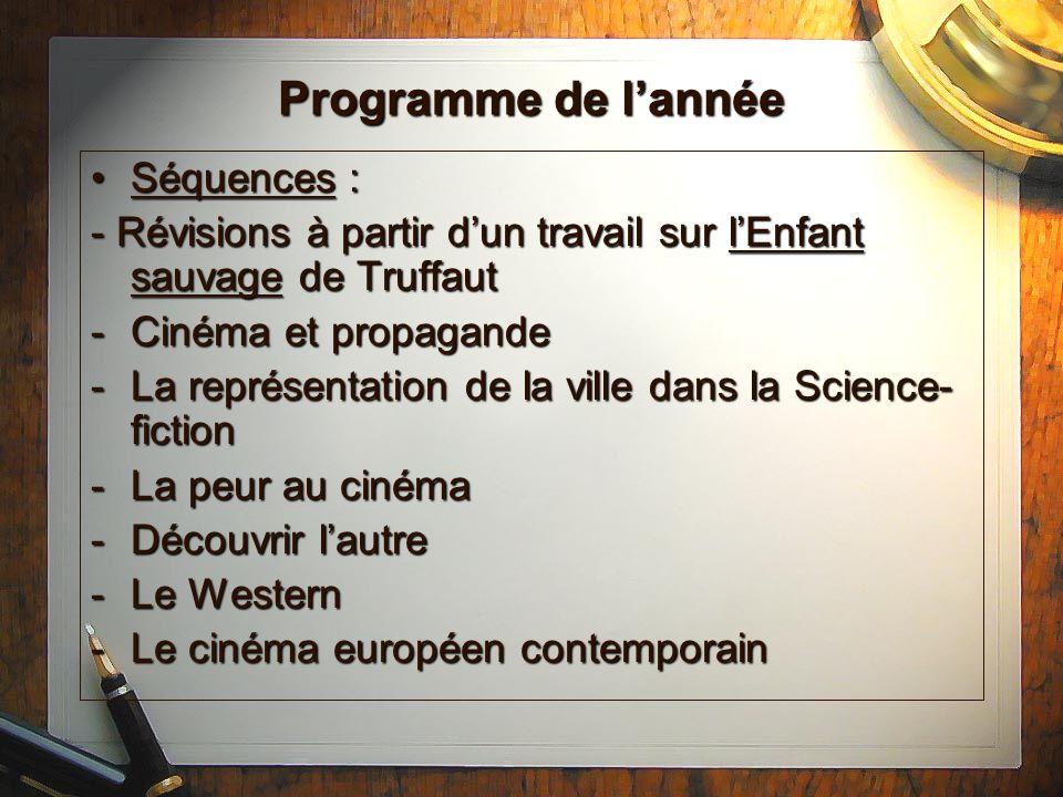 Programme de lannée Séquences :Séquences : - Révisions à partir dun travail sur lEnfant sauvage de Truffaut -Cinéma et propagande -La représentation d