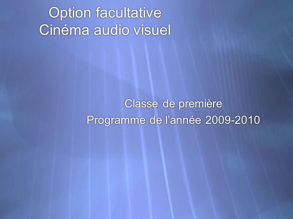 Option facultative Cinéma audio visuel Classe de première Programme de lannée 2009-2010 Classe de première Programme de lannée 2009-2010