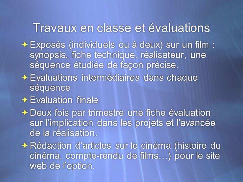 Travaux en classe et évaluations Exposés (individuels ou à deux) sur un film : synopsis, fiche technique, réalisateur, une séquence étudiée de façon précise.