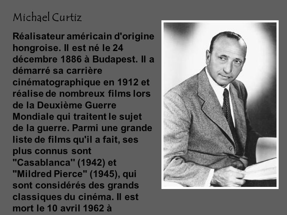 Michael Curtiz Réalisateur américain d origine hongroise.