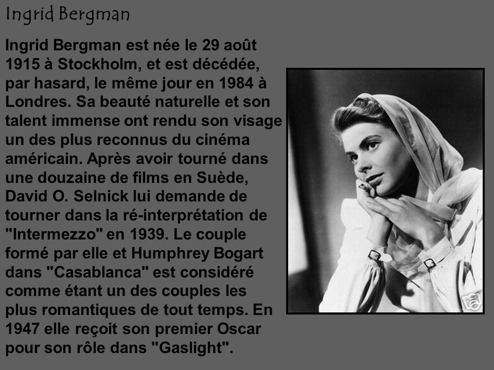 Ingrid Bergman Ingrid Bergman est née le 29 août 1915 à Stockholm, et est décédée, par hasard, le même jour en 1984 à Londres.