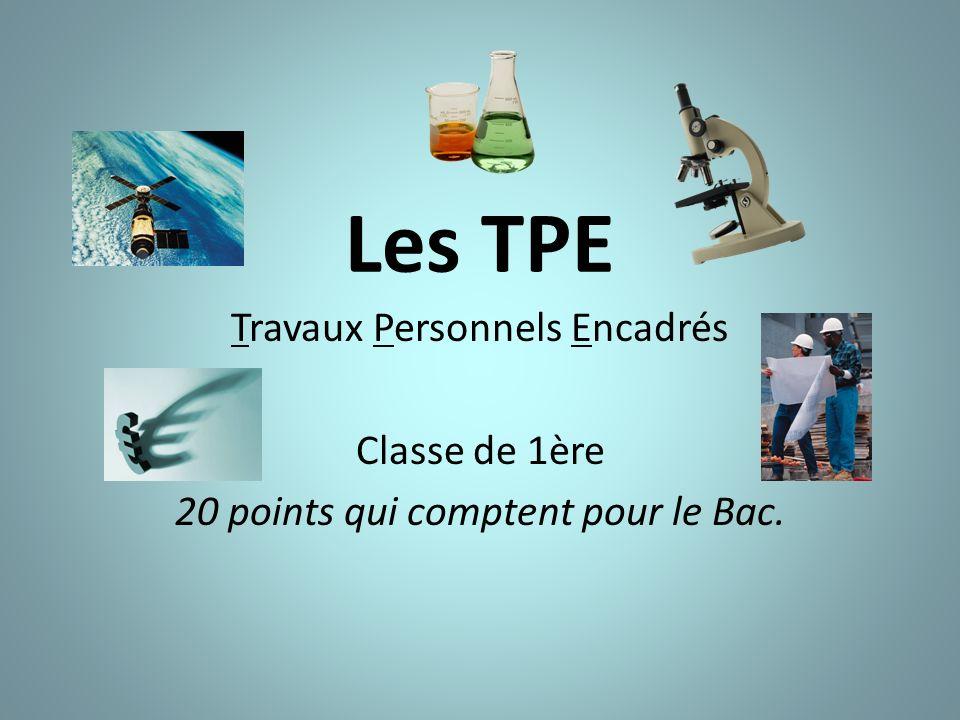 Les TPE Travaux Personnels Encadrés Classe de 1ère 20 points qui comptent pour le Bac.