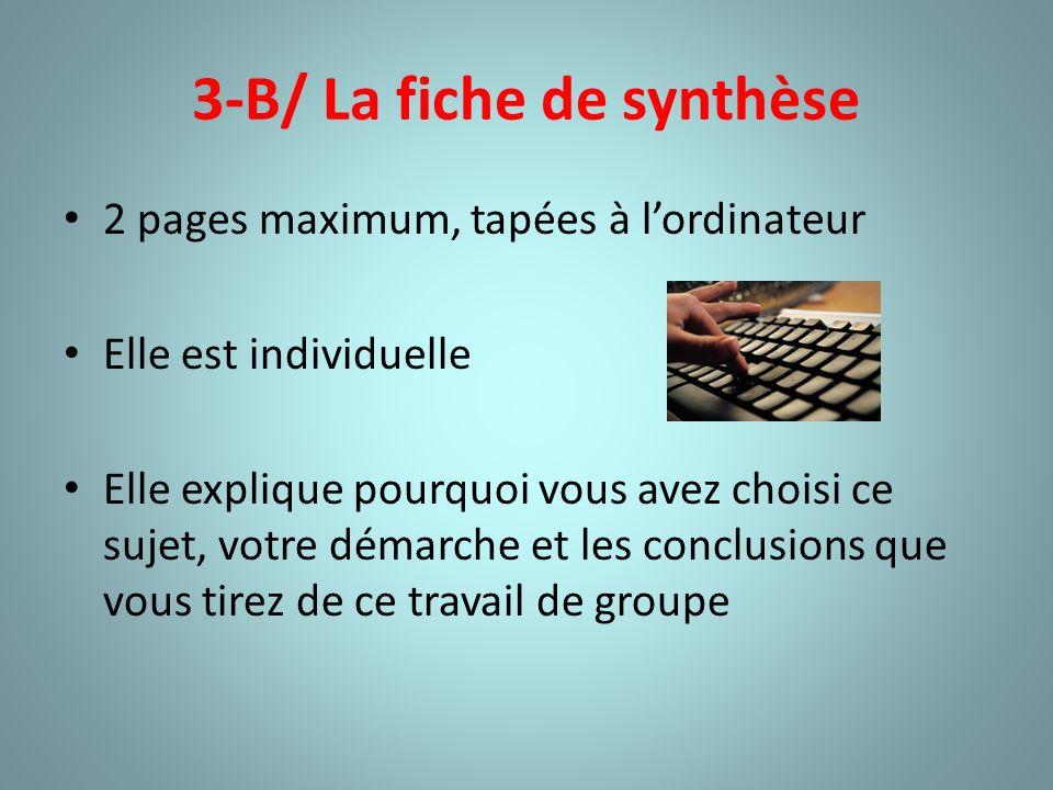 3-B/ La fiche de synthèse 2 pages maximum, tapées à lordinateur Elle est individuelle Elle explique pourquoi vous avez choisi ce sujet, votre démarche