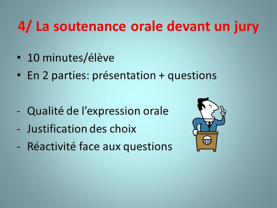 4/ La soutenance orale devant un jury 10 minutes/élève En 2 parties: présentation + questions -Qualité de lexpression orale -Justification des choix -