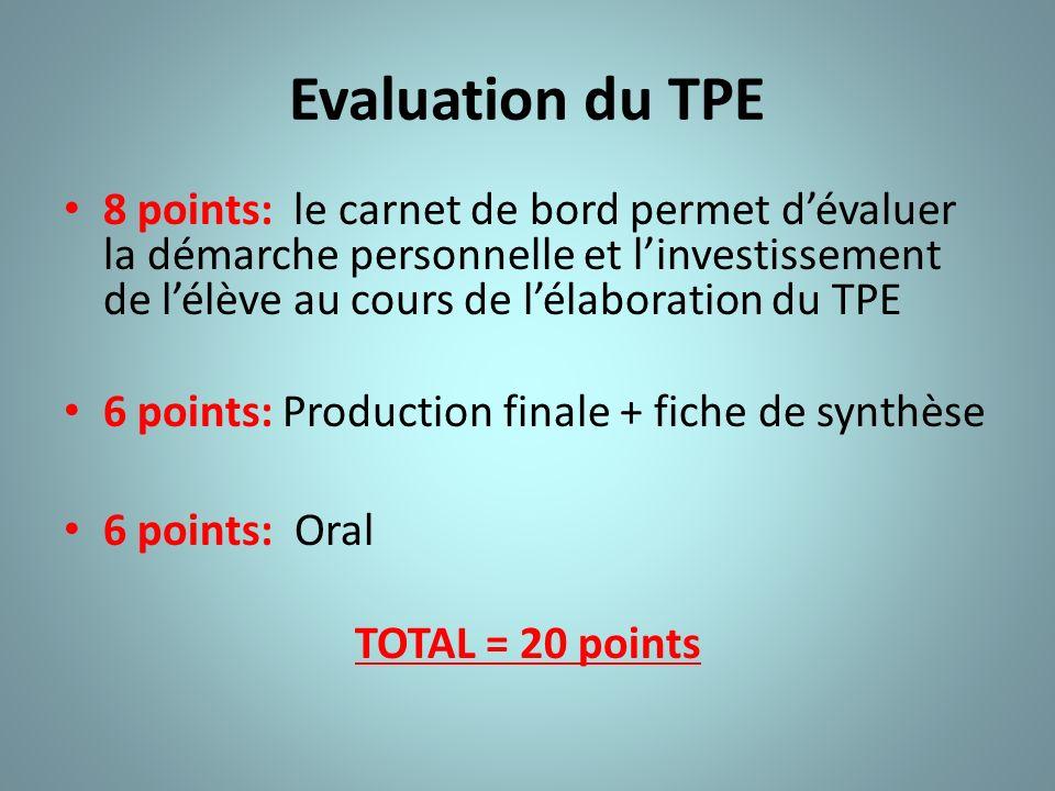 Evaluation du TPE 8 points: le carnet de bord permet dévaluer la démarche personnelle et linvestissement de lélève au cours de lélaboration du TPE 6 p
