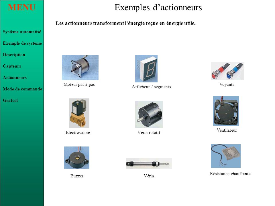 MENU Système automatisé Exemple de système Description Capteurs Actionneurs Grafcet Mode de commande Exemples de capteurs Les capteurs transforment la
