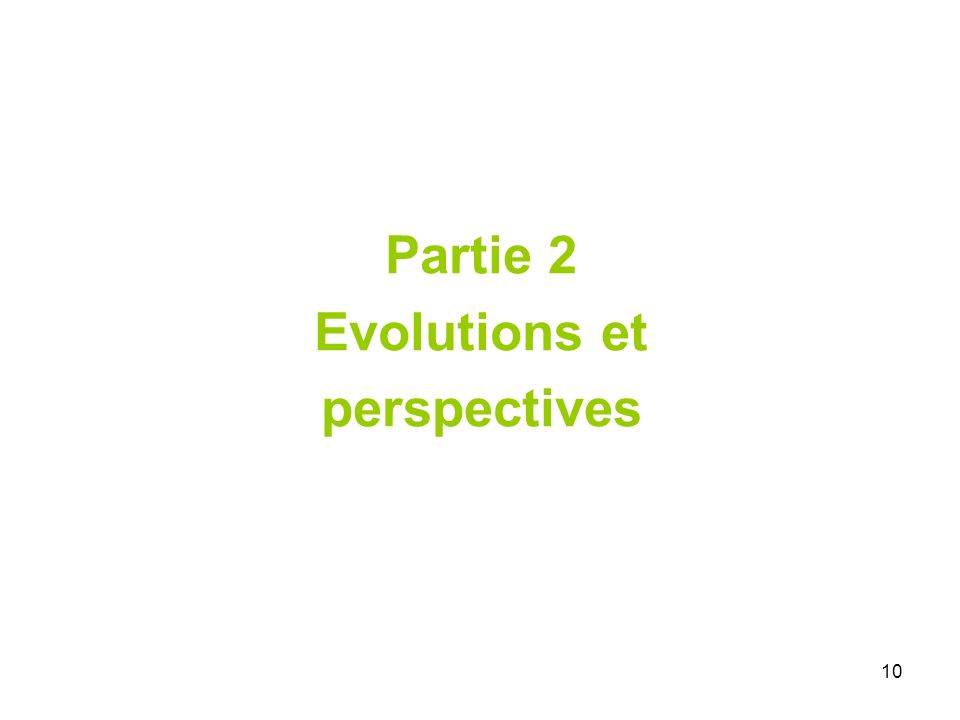 10 Partie 2 Evolutions et perspectives